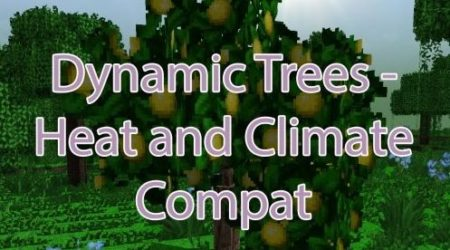 Dynamic Trees - Heat and Climate Compat - реалистичные деревья для мода Heat and Climate